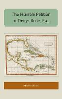 The Humble Petition of Denys Rolle, Esq. by Denys Rolle