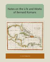 Notes on the Life and Works of Bernard Romans by P. Lee Phillips