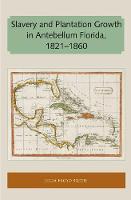 Slavery and Plantation Growth in Antebellum Florida 1821-1860 by Julia Floyd Smith