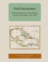 First Encounters Spanish Explorations in the Caribbean and the United States, 1492-1570 by Jerald T. Milanich