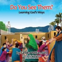 Do You See Them? Learning God's Ways by Sandra (Wilmington University) Williamson