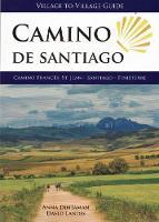 Camino de Santiago - Village to Village Guide Camino Frances: St Jean - Santiago - Finisterre by Anna Dintaman, David Landis
