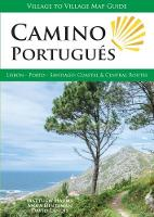 Camino Portugues Lisbon - Porto - Santiago, Central and Coastal Routes by Matthew Harms, Anna Dintaman, David Landis