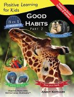 Good Habits Part 2 A 3-In-1 Unique Book Teaching Children Good Habits, Values as Well as Types of Animals by Ankit Kothari