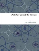 Do I Dare Disturb the Universe by Hawking Sagan