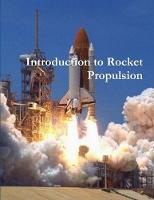 Introduction to Rocket Propulsion by Ph D James R