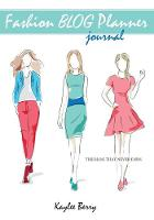 Fashion Blog Planner Journal - Style Blogging Never Run Out of Things to Blog about Again. by Kaylee Berry