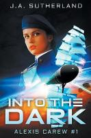 Into the Dark Alexis Carew #1 by J a Sutherland
