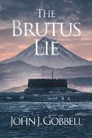 Cover for The Brutus Lie by John J Gobbell