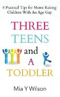 Three Teens and a Toddler 8 Practical Tips for Moms Raising Children with an Age Gap by Mia y Wilson
