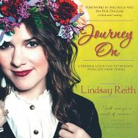 Journey on A Personal Collection of Thoughts, Poems and Short Stories by Lindsay Reith, Michelle and Jim Bob Dugger