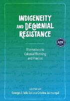 Indigeneity and Decolonial Resistance Alternatives to Colonial Thinking and Practice by George J. Sefa Dei