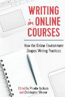 Writing in Online Courses How the Online Environment Shapes Writing Practices by Phoebe Jackson