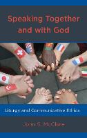 Speaking Together and with God Liturgy and Communicative Ethics by John S. McClure