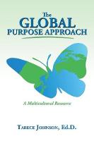 The Global Purpose Approach A Multicultural Resource by Ed D Tarece Johnson