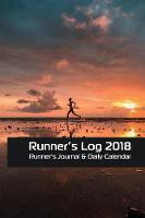Running Log 2018 Runners Log Book: Runner Journal & Daily Calendar by Runners Day by Day Log 2018 Team