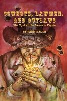 Cowboys, Lawmen, and Outlaws The Myth of the American Psyche by Jerry (American International College) Bader