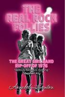 The Real Rock Follies The Great Girl Band Rip-Off of 1976 by Annabel Leventon