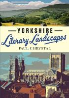 Yorkshire Literary Landscapes by Paul Chrystal