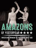 Amazons of Yesteryear Wrestling Women of the 1940s and '50s by Yahya El-Droubie, Glass Stephen