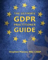 The Ultimate GDPR Practitioner Guide Demystifying Privacy & Data Protection by