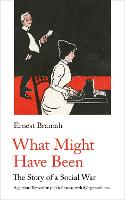 What Might Have Been The Story of a Social War by Ernest Bramah