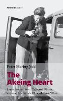 The Akeing Heart Letters between Sylvia Townsend Warner, Valentine Ackland and Elizabeth Wade White by Peter Haring Judd