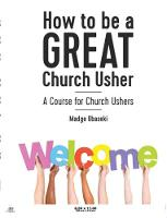 How to be a GREAT Church Usher A course for Church Ushers by Madge Obaseki