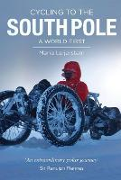 Cycling to the South Pole A World First by Maria Leijerstam, Ranulph, Sir Fiennes
