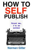 How to SELF Publish Trust me, I'm an author by Norman Giller