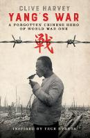 YANG'S WAR A FORGOTTEN CHINESE HERO OF WORLD WAR ONE by Clive Harvey