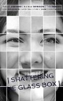 Shattering the Glass Box by Tyra Roberts, Hannah Reynolds, Menna Powell-Davies, Amber Feng