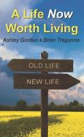 A Life Now Worth Living by Ashley Gordon