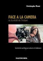 Face a la Camera Ou La Verite de L'Instant by Christophe Mene