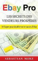 Ebay Pro - Les Secrets Des Vendeurs Prosperes by Sebastian Merz