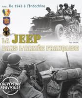 La Jeep Dans L'Armee Francaise 1942-1950, from Tunisia to Indochina by Paul Gaujac