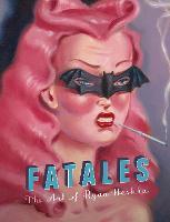 Fatales The Art of Ryan Heshka by Ryan Heshka