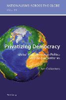 Privatizing Democracy Global Ideals, European Politics and Basque Territories by Jule Goikoetxea