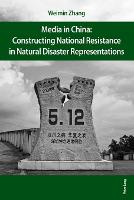 Media in China: Constructing National Resistance in Natural Disaster Representations by Weimin Zhang