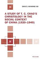 A Study of T. C. Chao's Christology in the Social Context of China (1920-1949) by Daniel Hoi Ming Hui