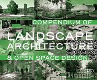 Compendium of Landscape Architecture & Open Space Design by Karl Ludwig