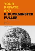 Your Private Sky R. Buckminster Fuller The Art of Design Science by Joachim Krausse