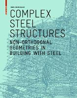 Complex Steel Structures Non-Orthogonal Geometries in Building with Steel by Terri Meyer Boake