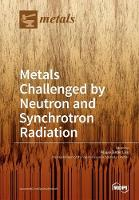 Metals Challenged by Neutron and Synchrotron Radiation by Klaus-Dieter Liss