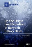 On the Origin (and Evolution) of Baryonic Galaxy Halos by Duncan a Forbes