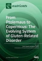 From Ptolemaus to Copernicus The Evolving System of Gluten-Related Disorder by Carlo Catassi