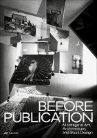 Before Publication Montage in Art, Architecture and Book Design. A Reader by Nanni Baltzer, Martino Stierli