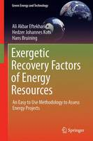 Exergetic Recovery Factors of Energy Resources An Easy to Use Methodology to Assess Energy Projects by Ali Akbar Eftekhari, Hedzer Johannes van der Kooi, Hans Bruining