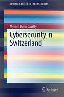Cybersecurity in Switzerland by Myriam Dunn Cavelty