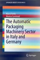 The Automatic Packaging Machinery Sector in Italy and Germany by Marco Fortis, Monica Carminati